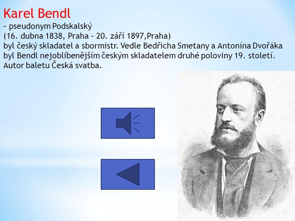 Karel Bendl – pseudonym Podskalský (16.dubna 1838, Praha – 20.