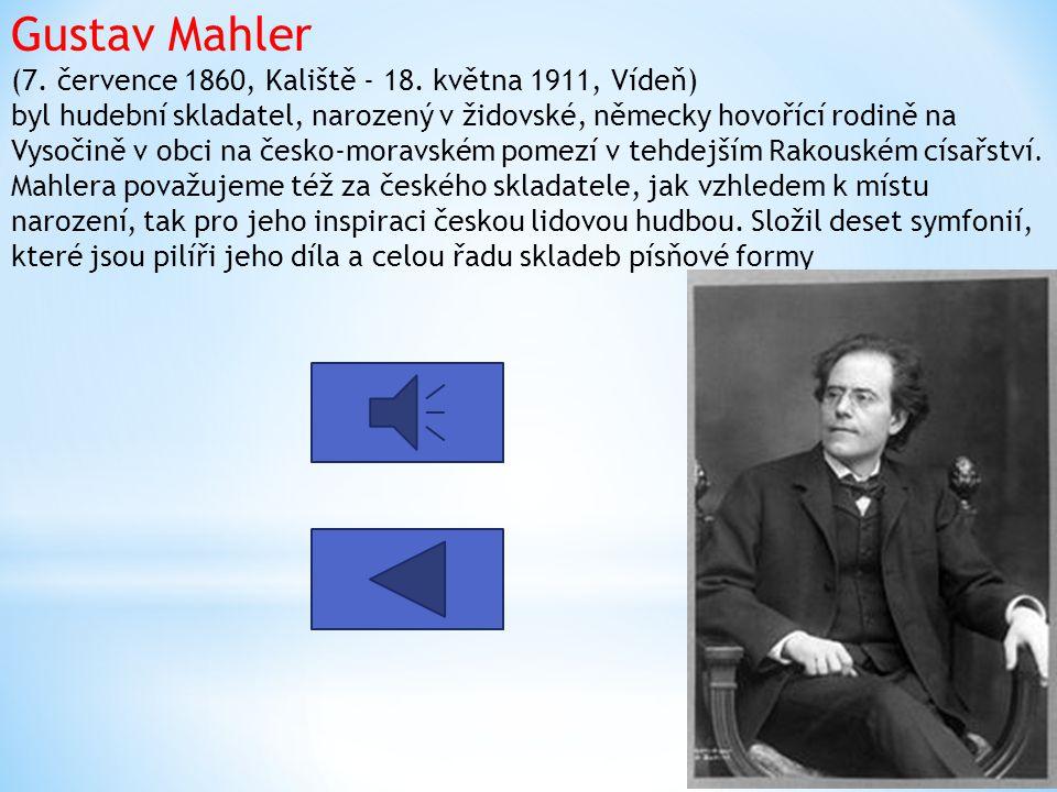 Gustav Mahler (7. července 1860, Kaliště - 18. května 1911, Vídeň) byl hudební skladatel, narozený v židovské, německy hovořící rodině na Vysočině v o