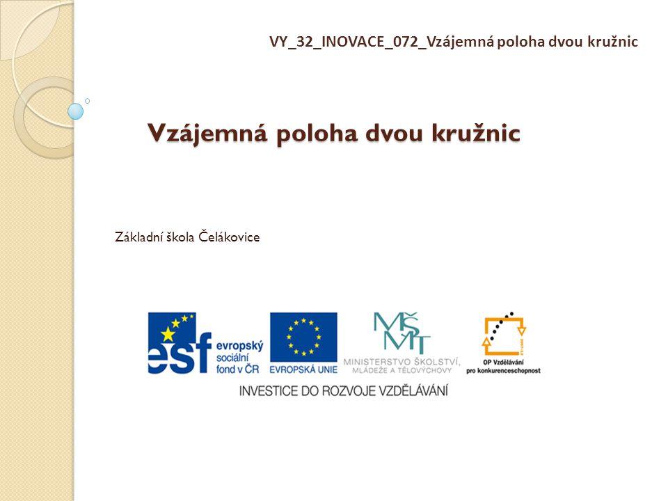 Vzájemná poloha dvou kružnic Základní škola Čelákovice VY_32_INOVACE_072_Vzájemná poloha dvou kružnic