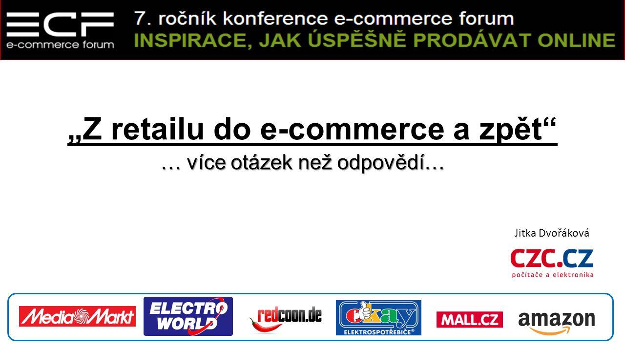 """""""Z retailu do e-commerce a zpět … více otázek než odpovědí… Jitka Dvořáková"""
