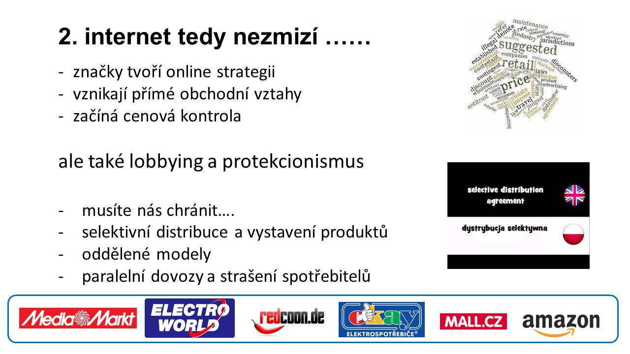2. internet tedy nezmizí …… -značky tvoří online strategii -vznikají přímé obchodní vztahy -začíná cenová kontrola ale také lobbying a protekcionismus