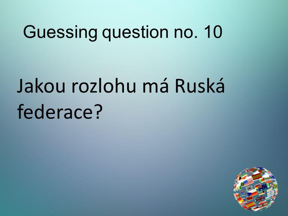 Guessing question no. 10 Jakou rozlohu má Ruská federace