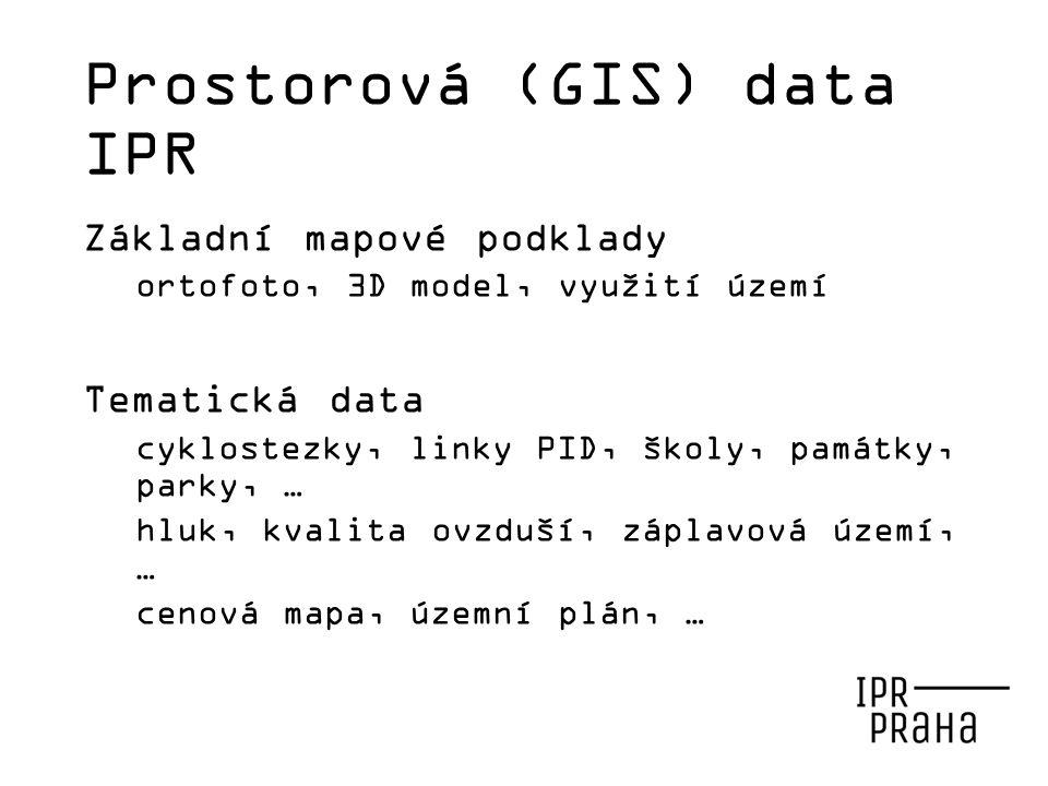 Prostorová (GIS) data IPR Základní mapové podklady ortofoto, 3D model, využití území Tematická data cyklostezky, linky PID, školy, památky, parky, … hluk, kvalita ovzduší, záplavová území, … cenová mapa, územní plán, …
