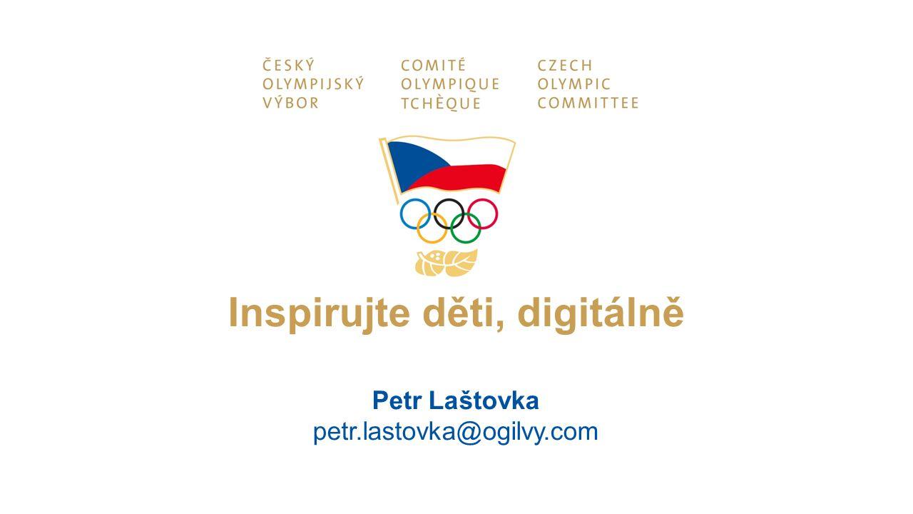Inspirujte děti, digitálně Petr Laštovka petr.lastovka@ogilvy.com