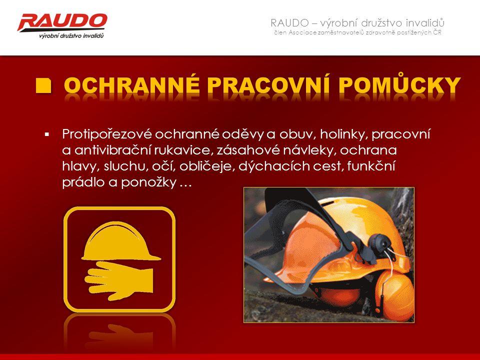 RAUDO – výrobní družstvo invalidů člen Asociace zaměstnavatelů zdravotně postižených ČR  Protipořezové ochranné oděvy a obuv, holinky, pracovní a ant