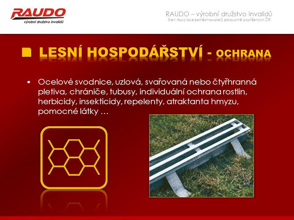 RAUDO – výrobní družstvo invalidů člen Asociace zaměstnavatelů zdravotně postižených ČR  Ocelové svodnice, uzlová, svařovaná nebo čtyřhranná pletiva,