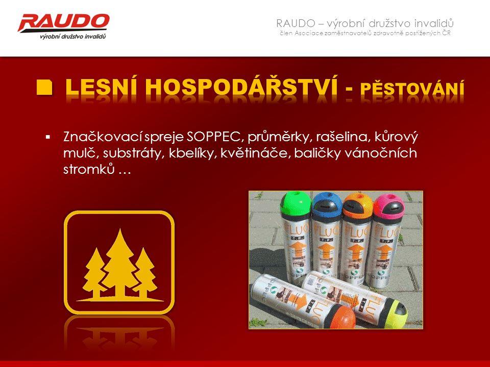 RAUDO – výrobní družstvo invalidů člen Asociace zaměstnavatelů zdravotně postižených ČR  Značkovací spreje SOPPEC, průměrky, rašelina, kůrový mulč, s