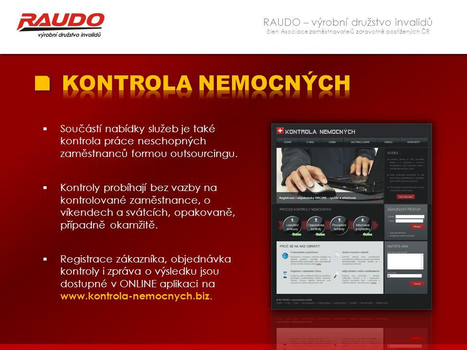 RAUDO – výrobní družstvo invalidů člen Asociace zaměstnavatelů zdravotně postižených ČR  Součástí nabídky služeb je také kontrola práce neschopných z