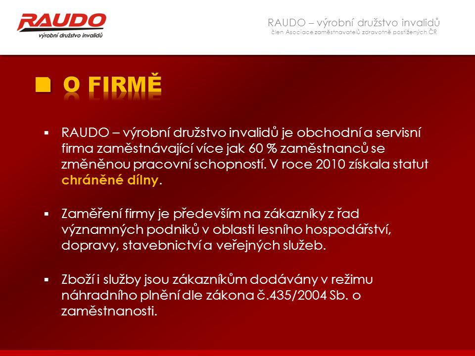 RAUDO – výrobní družstvo invalidů člen Asociace zaměstnavatelů zdravotně postižených ČR  RAUDO – výrobní družstvo invalidů je obchodní a servisní fir