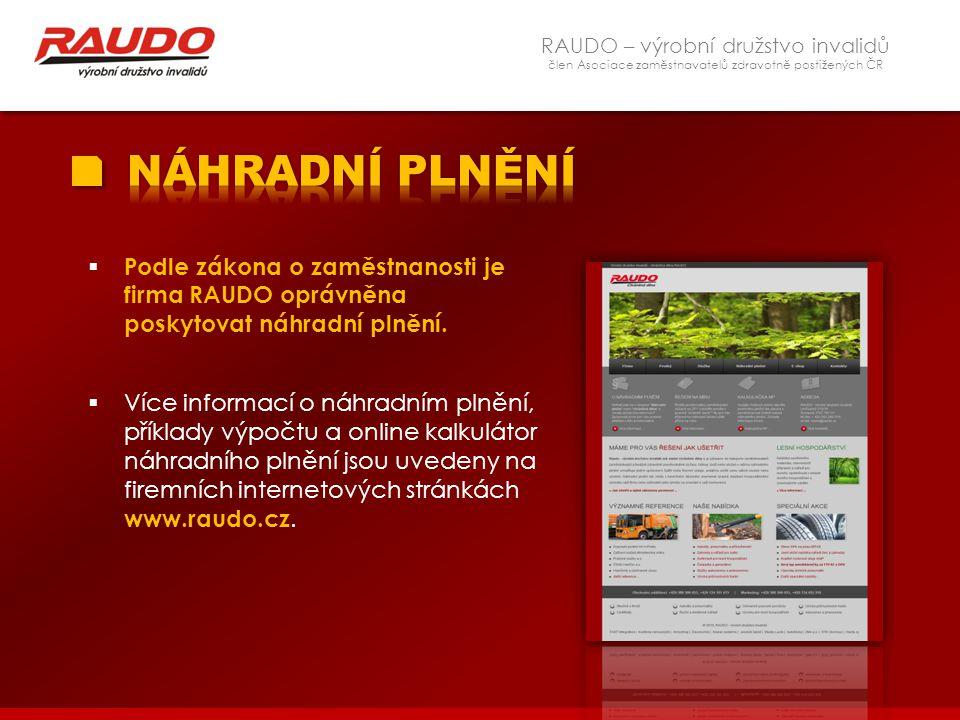 RAUDO – výrobní družstvo invalidů člen Asociace zaměstnavatelů zdravotně postižených ČR  Podle zákona o zaměstnanosti je firma RAUDO oprávněna poskyt