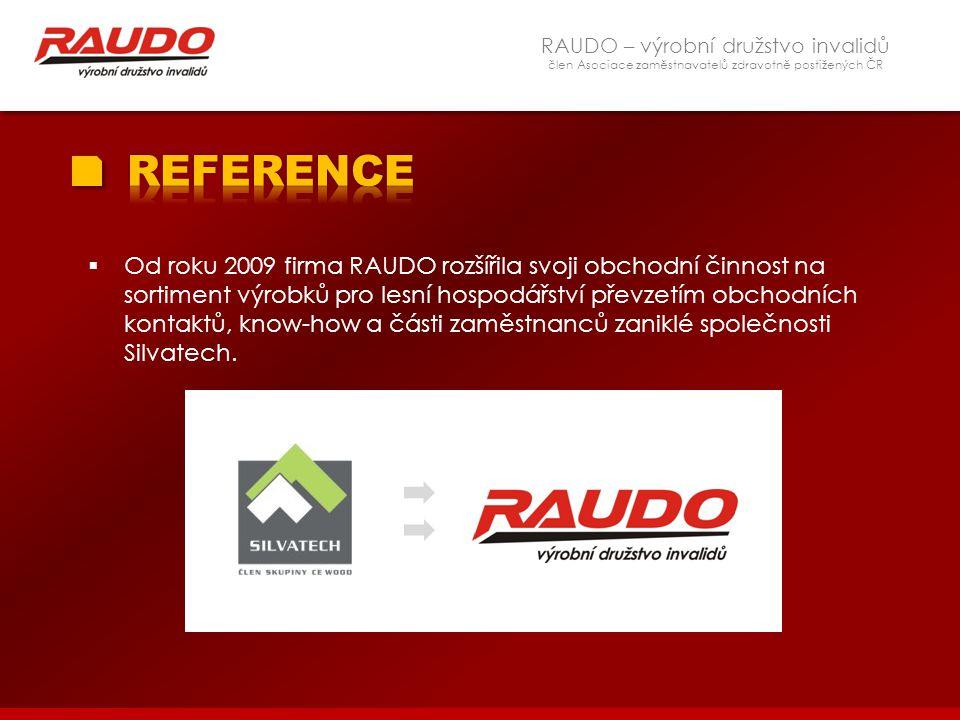 RAUDO – výrobní družstvo invalidů člen Asociace zaměstnavatelů zdravotně postižených ČR  Od roku 2009 firma RAUDO rozšířila svoji obchodní činnost na