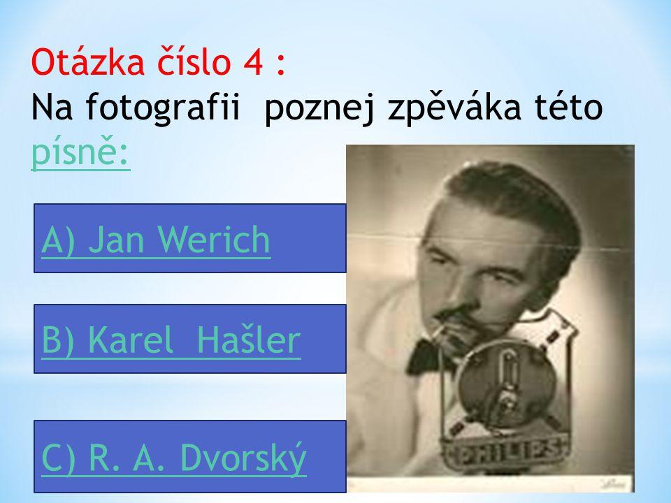 Otázka číslo 3 : Kdo je autorem této písně ?písně A) Karel Hašler B) František Kmoch C) Jaroslav Ježek