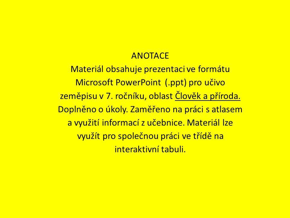 ANOTACE Materiál obsahuje prezentaci ve formátu Microsoft PowerPoint (.ppt) pro učivo zeměpisu v 7. ročníku, oblast Člověk a příroda. Doplněno o úkoly