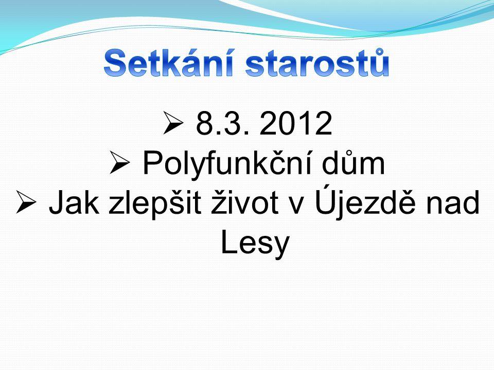  8.3. 2012  Polyfunkční dům  Jak zlepšit život v Újezdě nad Lesy