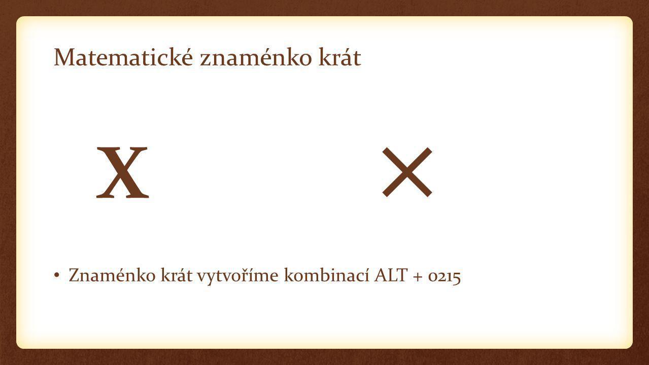 Matematické znaménko krát x × Znaménko krát vytvoříme kombinací ALT + 0215