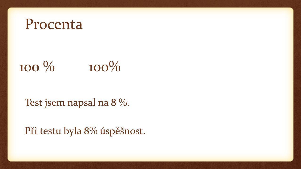 Procenta Test jsem napsal na 8 %. Při testu byla 8% úspěšnost. 100 %