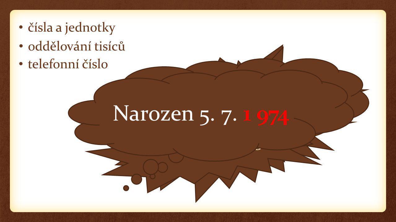 čísla a jednotky oddělování tisíců telefonní číslo Narozen 5. 7. 1974