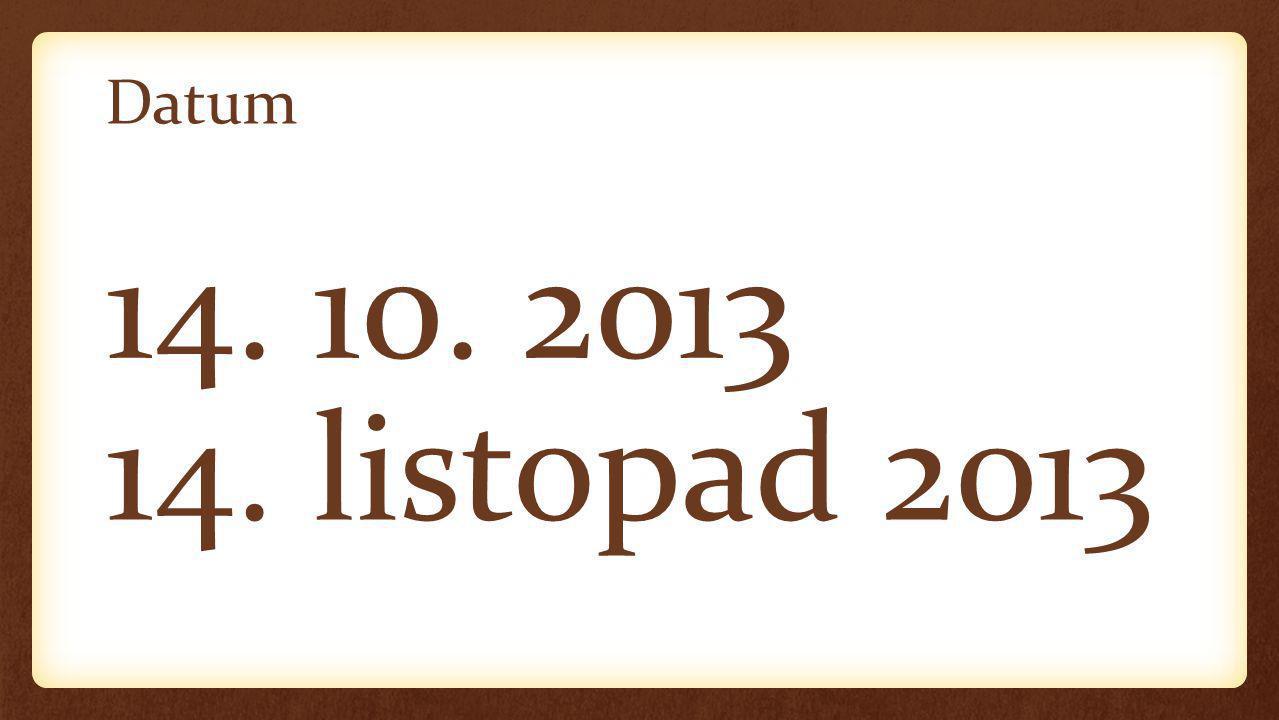Datum 14. 10. 2013 14. listopad 2013