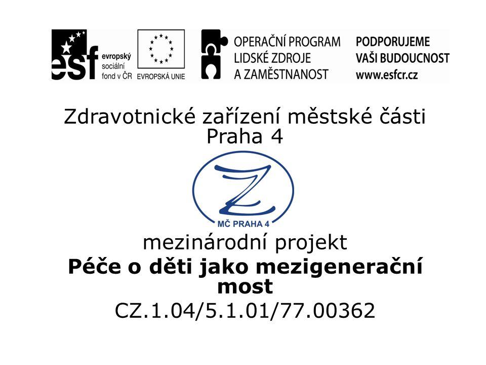 Zdravotnické zařízení městské části Praha 4 mezinárodní projekt Péče o děti jako mezigenerační most CZ.1.04/5.1.01/77.00362