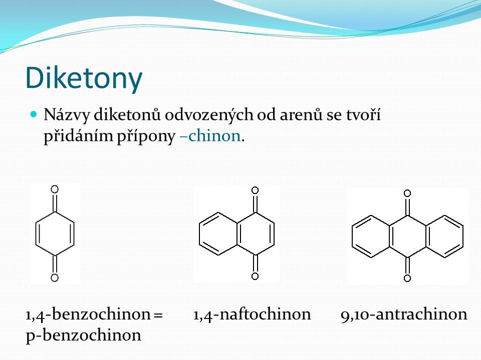 Diketony Názvy diketonů odvozených od arenů se tvoří přidáním přípony –chinon. 1,4-benzochinon = 1,4-naftochinon 9,10-antrachinon p-benzochinon