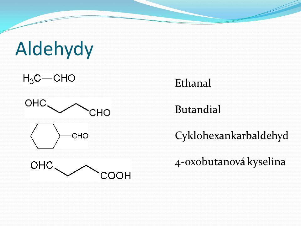 Aldehydy Ethanal Butandial Cyklohexankarbaldehyd 4-oxobutanová kyselina