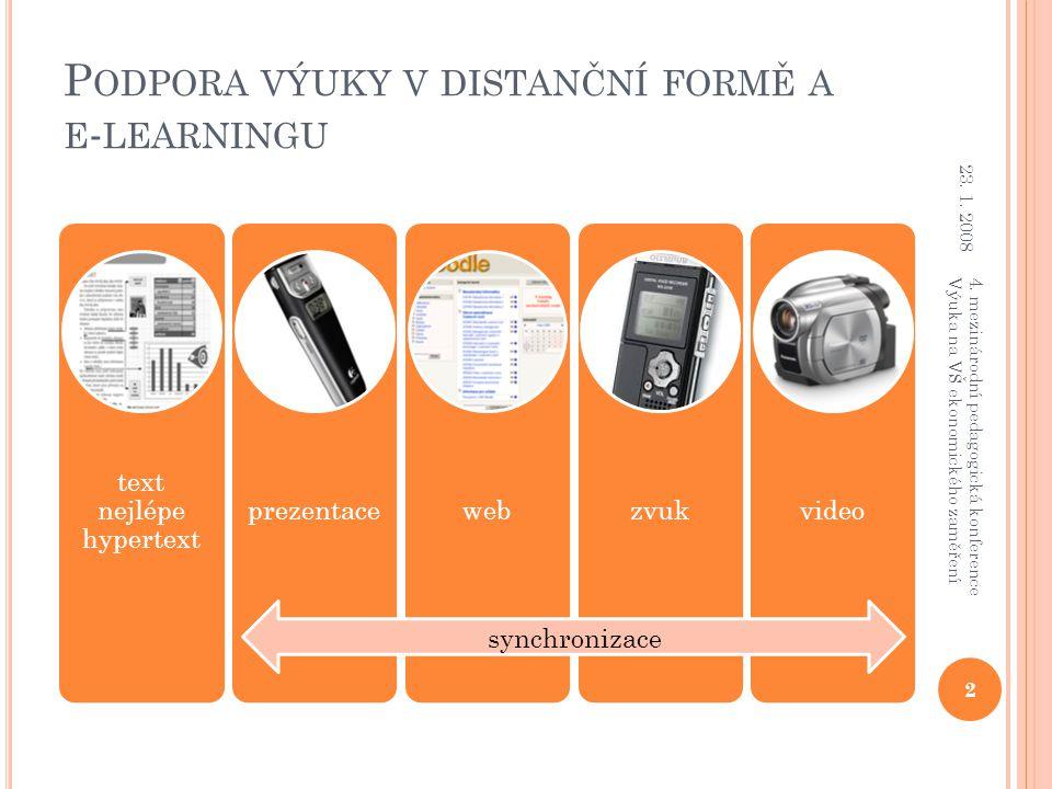 P ODPORA VÝUKY V DISTANČNÍ FORMĚ A E - LEARNINGU text nejlépe hypertext prezentacewebzvukvideo 2 4. mezinárodní pedagogická konference Výuka na VŠ eko
