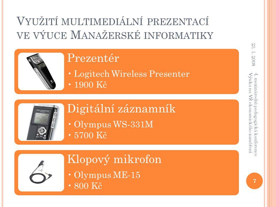 V YUŽITÍ MULTIMEDIÁLNÍ PREZENTACÍ VE VÝUCE M ANAŽERSKÉ INFORMATIKY Prezentér Logitech Wireless Presenter 1900 Kč Digitální záznamník Olympus WS-331M 5700 Kč Klopový mikrofon Olympus ME-15 800 Kč 23.