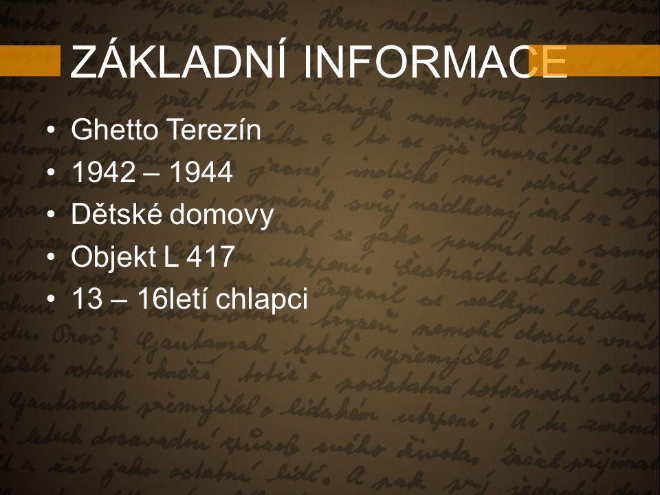 ZÁKLADNÍ INFORMACE Ghetto Terezín 1942 – 1944 Dětské domovy Objekt L 417 13 – 16letí chlapci