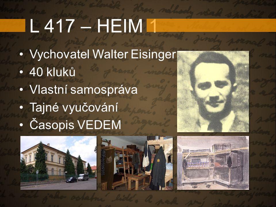 L 417 – HEIM 1 Vychovatel Walter Eisinger 40 kluků Vlastní samospráva Tajné vyučování Časopis VEDEM