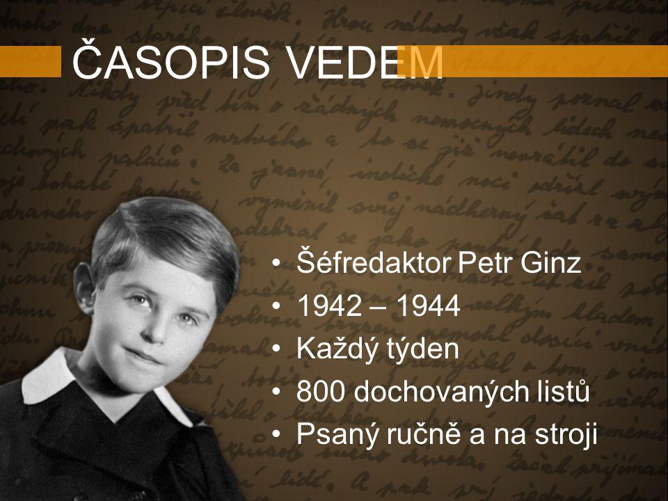 ČASOPIS VEDEM Šéfredaktor Petr Ginz 1942 – 1944 Každý týden 800 dochovaných listů Psaný ručně a na stroji