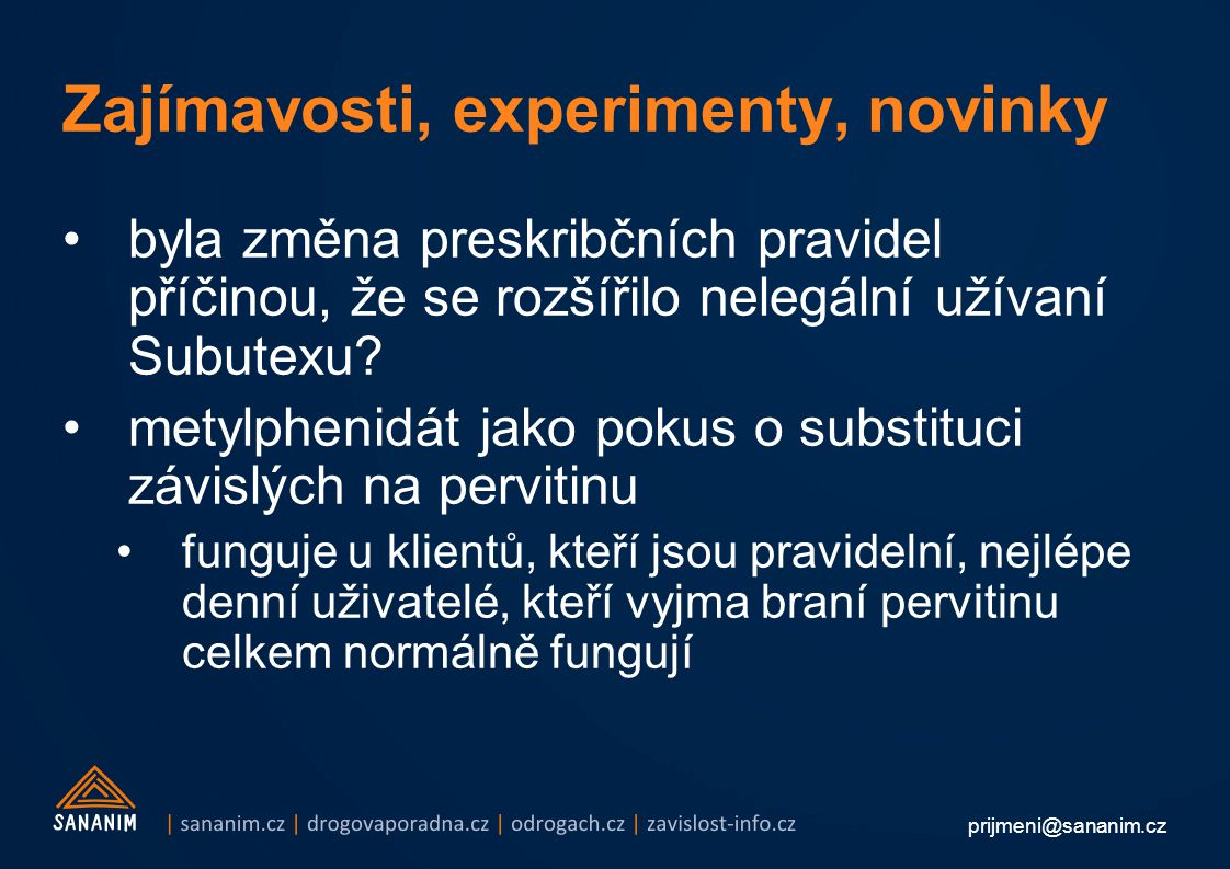prijmeni@sananim.cz Zajímavosti, experimenty, novinky byla změna preskribčních pravidel příčinou, že se rozšířilo nelegální užívaní Subutexu.
