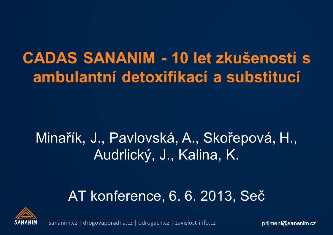 prijmeni@sananim.cz CADAS SANANIM - 10 let zkušeností s ambulantní detoxifikací a substitucí Minařík, J., Pavlovská, A., Skořepová, H., Audrlický, J., Kalina, K.