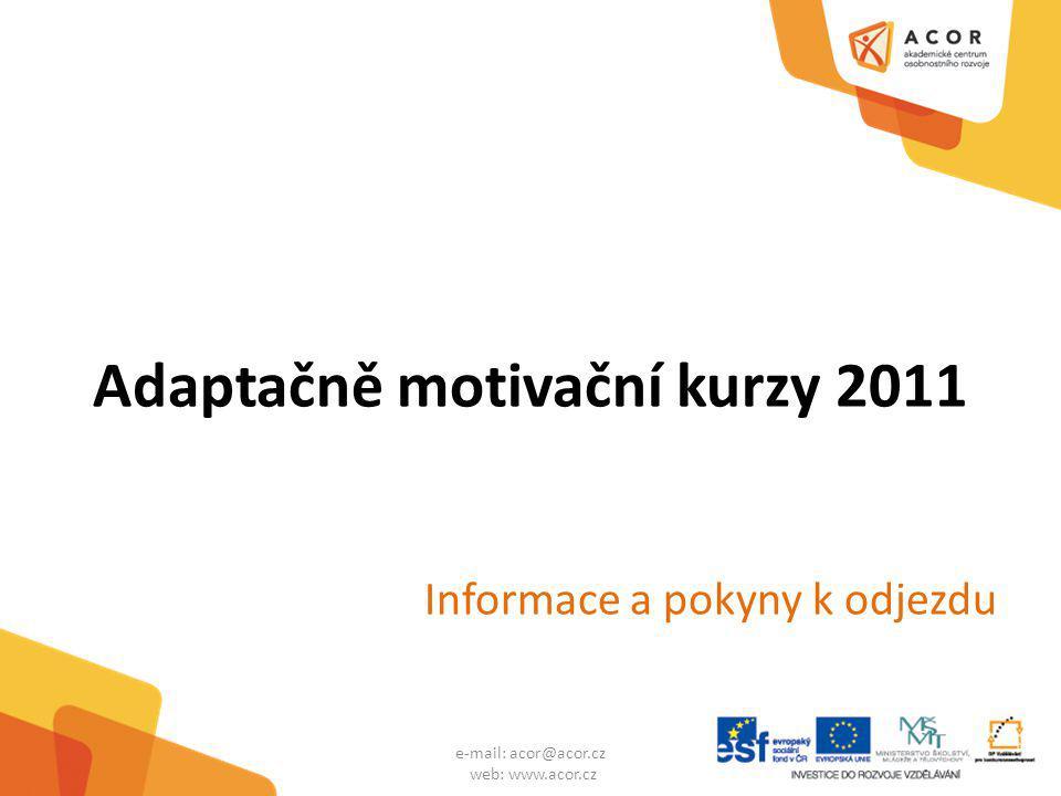 Adaptačně motivační kurzy 2011 Informace a pokyny k odjezdu e-mail: acor@acor.cz web: www.acor.cz