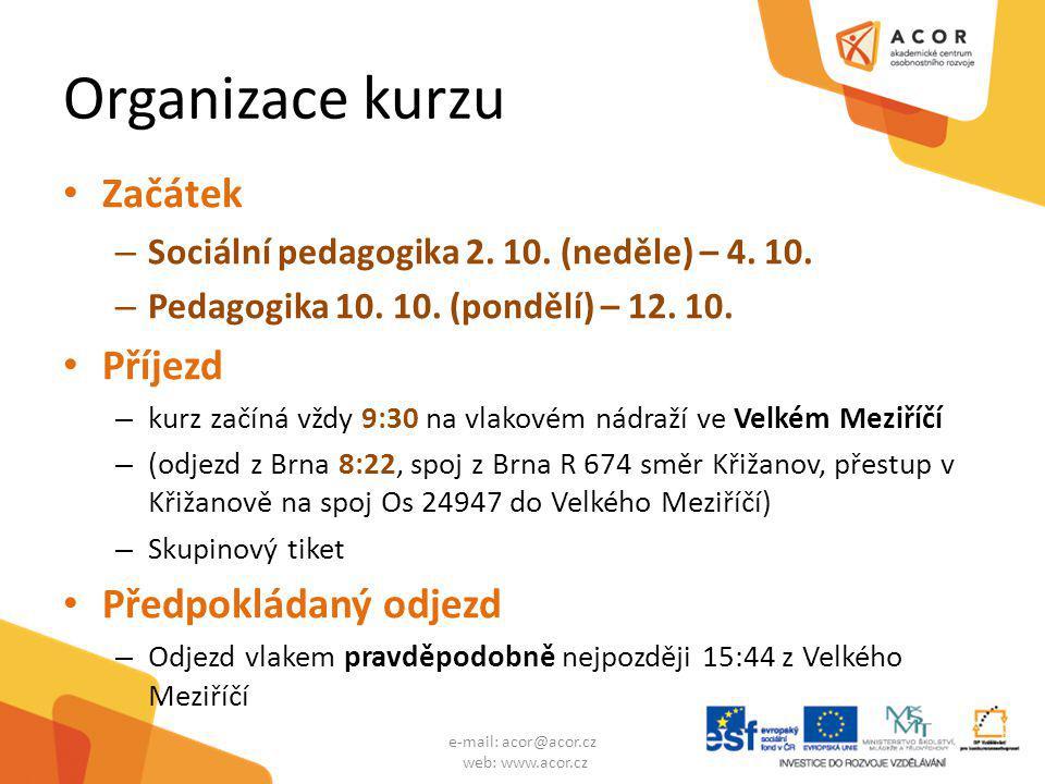 Organizace kurzu Začátek – Sociální pedagogika 2. 10. (neděle) – 4. 10. – Pedagogika 10. 10. (pondělí) – 12. 10. Příjezd – kurz začíná vždy 9:30 na vl