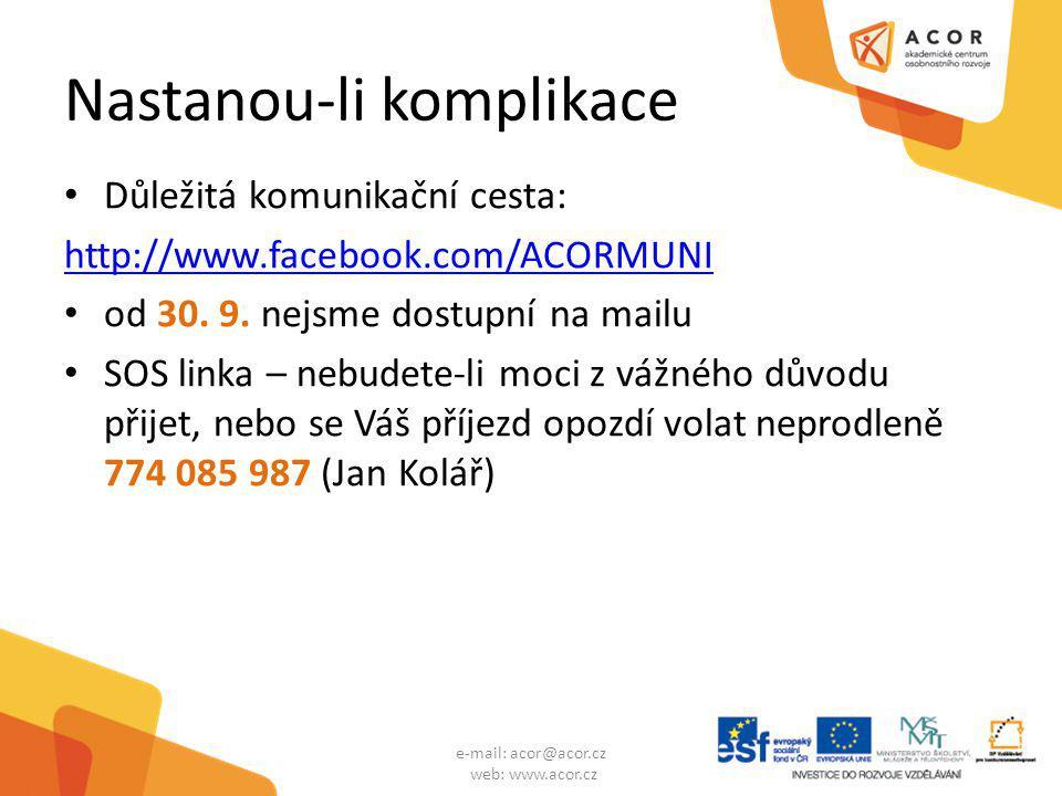 Nastanou-li komplikace Důležitá komunikační cesta: http://www.facebook.com/ACORMUNI od 30. 9. nejsme dostupní na mailu SOS linka – nebudete-li moci z