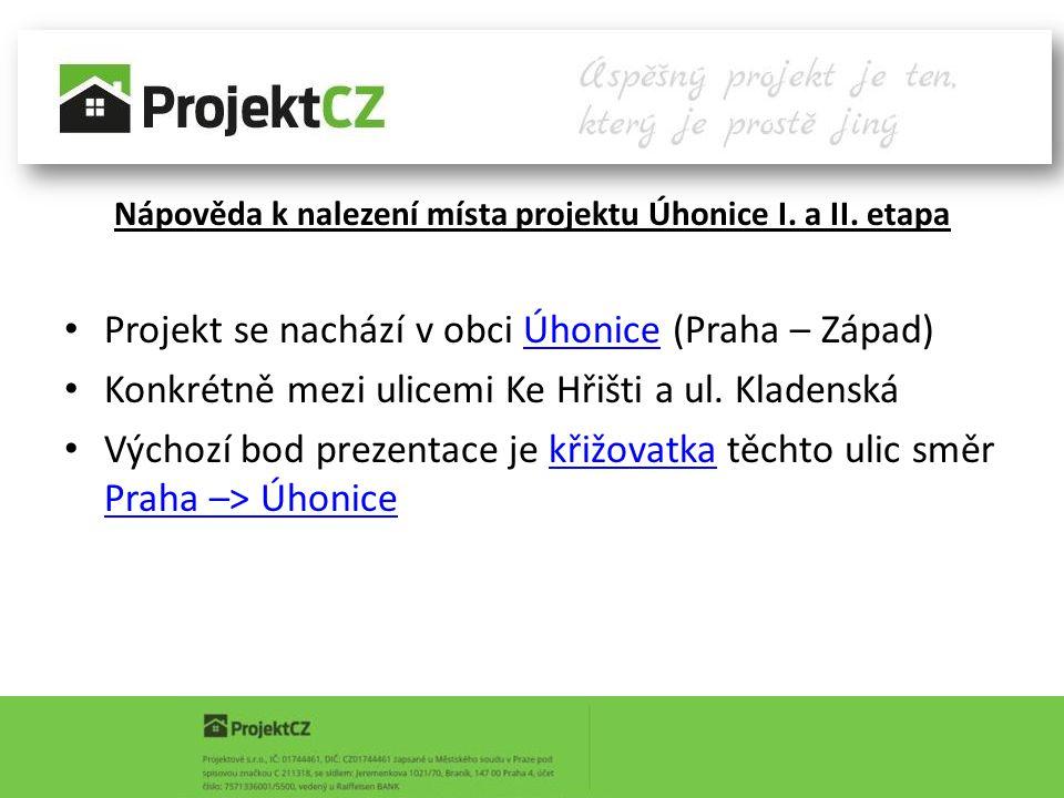 Nápověda k nalezení místa projektu Úhonice I. a II. etapa Projekt se nachází v obci Úhonice (Praha – Západ)Úhonice Konkrétně mezi ulicemi Ke Hřišti a