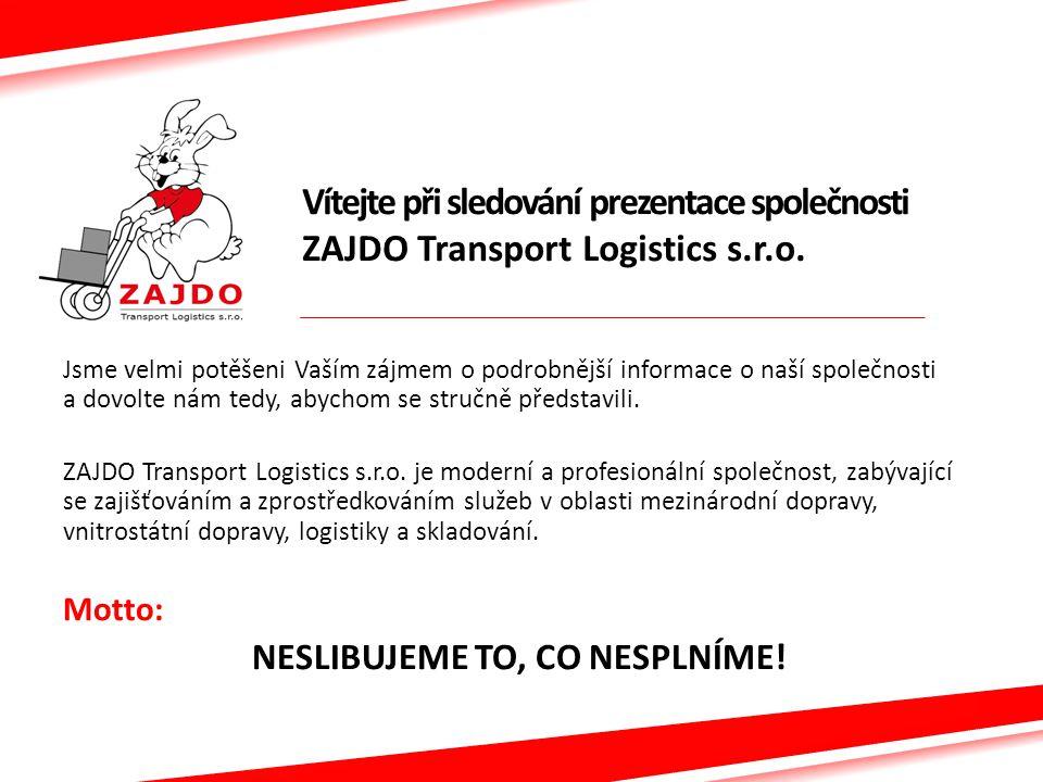 Vítejte při sledování prezentace společnosti ZAJDO Transport Logistics s.r.o. Jsme velmi potěšeni Vaším zájmem o podrobnější informace o naší společno