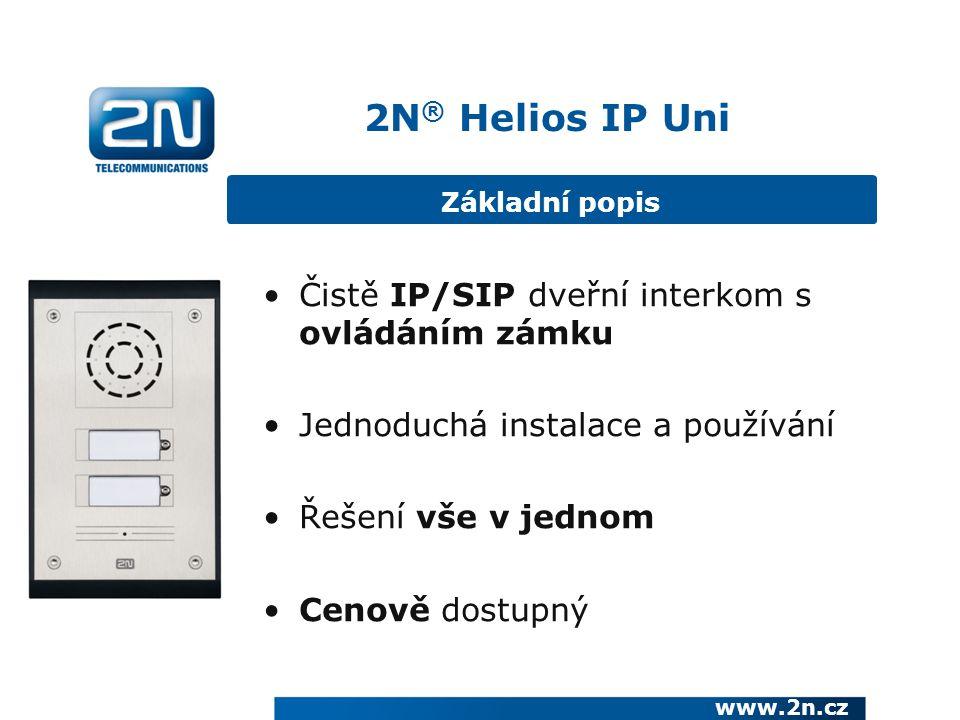 2N ® Helios IP Uni Základní popis Čistě IP/SIP dveřní interkom s ovládáním zámku Jednoduchá instalace a používání Řešení vše v jednom Cenově dostupný www.2n.cz
