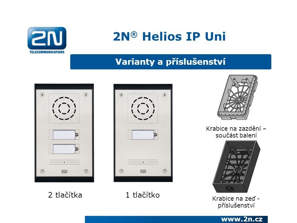 2N ® Helios IP Uni www.2n.cz Varianty a příslušenství 1 tlačítko2 tlačítka Krabice na zazdění – součást balení Krabice na zeď - příslušenství