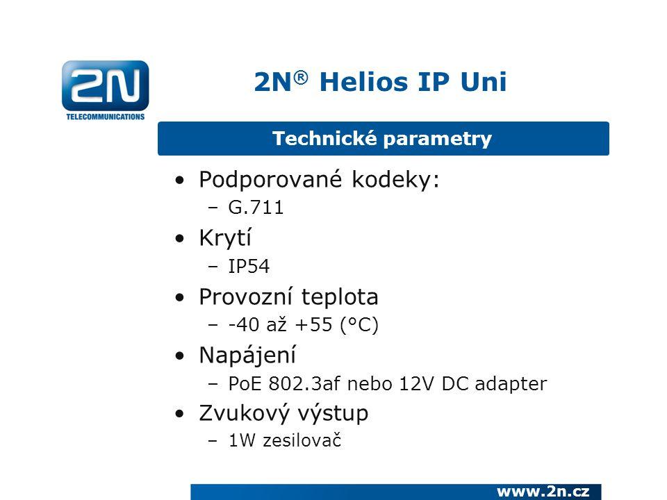 Technické parametry 2N ® Helios IP Uni www.2n.cz Podporované kodeky: –G.711 Krytí –IP54 Provozní teplota –-40 až +55 (°C) Napájení –PoE 802.3af nebo 12V DC adapter Zvukový výstup –1W zesilovač