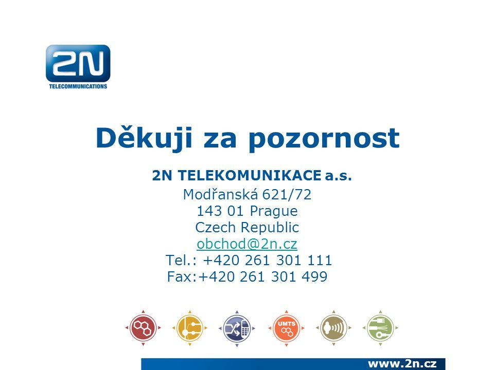 Děkuji za pozornost 2N TELEKOMUNIKACE a.s. Modřanská 621/72 143 01 Prague Czech Republic obchod@2n.cz Tel.: +420 261 301 111 Fax:+420 261 301 499 obch