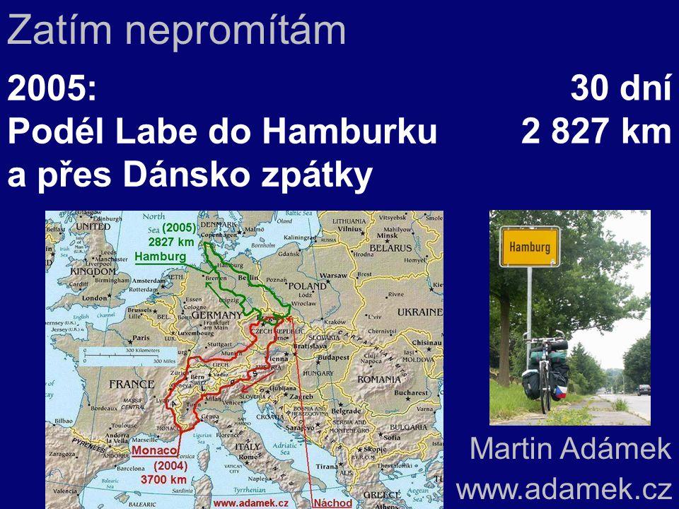 2005: Podél Labe do Hamburku a přes Dánsko zpátky Martin Adámek www.adamek.cz Zatím nepromítám 30 dní 2 827 km