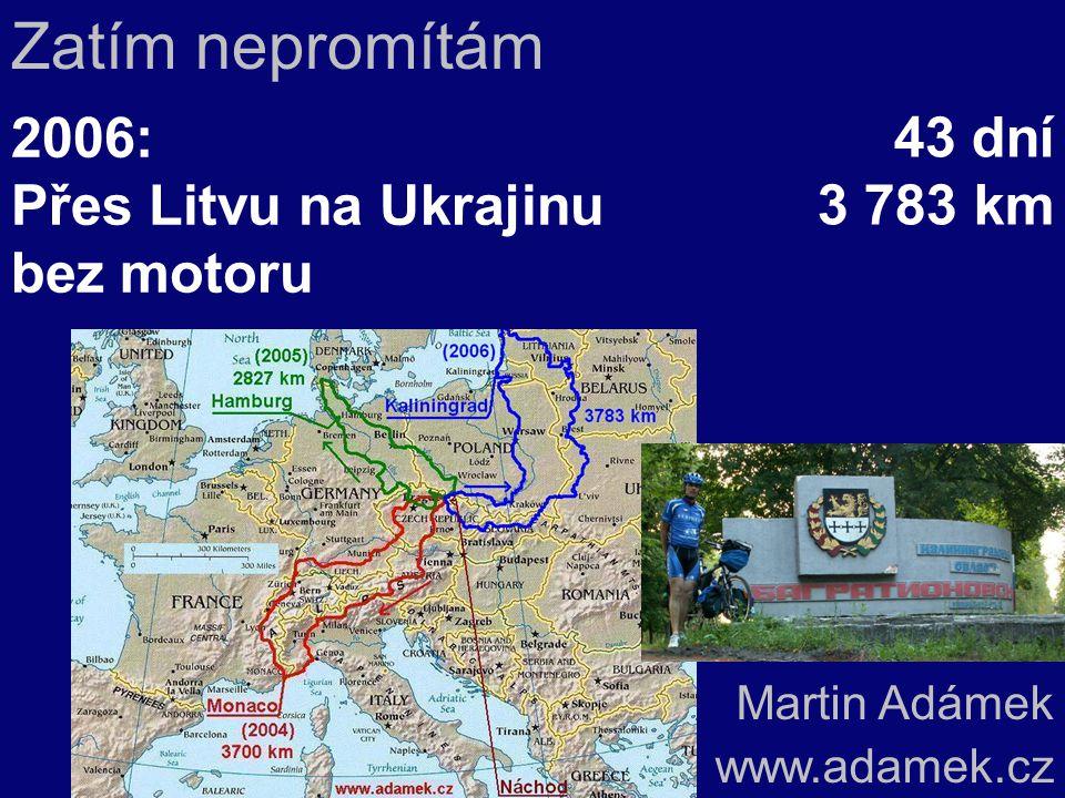 Martin Adámek www.adamek.cz Zatím nepromítám 43 dní 3 783 km 2006: Přes Litvu na Ukrajinu bez motoru