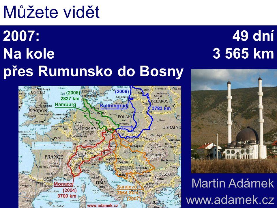 Můžete vidět Martin Adámek www.adamek.cz 49 dní 3 565 km 2007: Na kole přes Rumunsko do Bosny