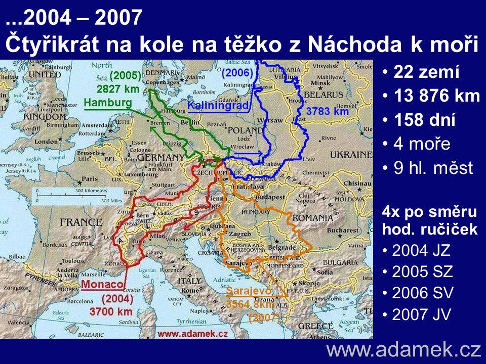 ...2004 – 2007 Čtyřikrát na kole na těžko z Náchoda k moři 22 zemí 13 876 km 158 dní 4 moře 9 hl.