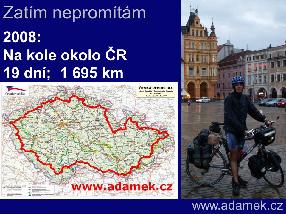 2008: Na kole okolo ČR www.adamek.cz Zatím nepromítám 19 dní; 1 695 km