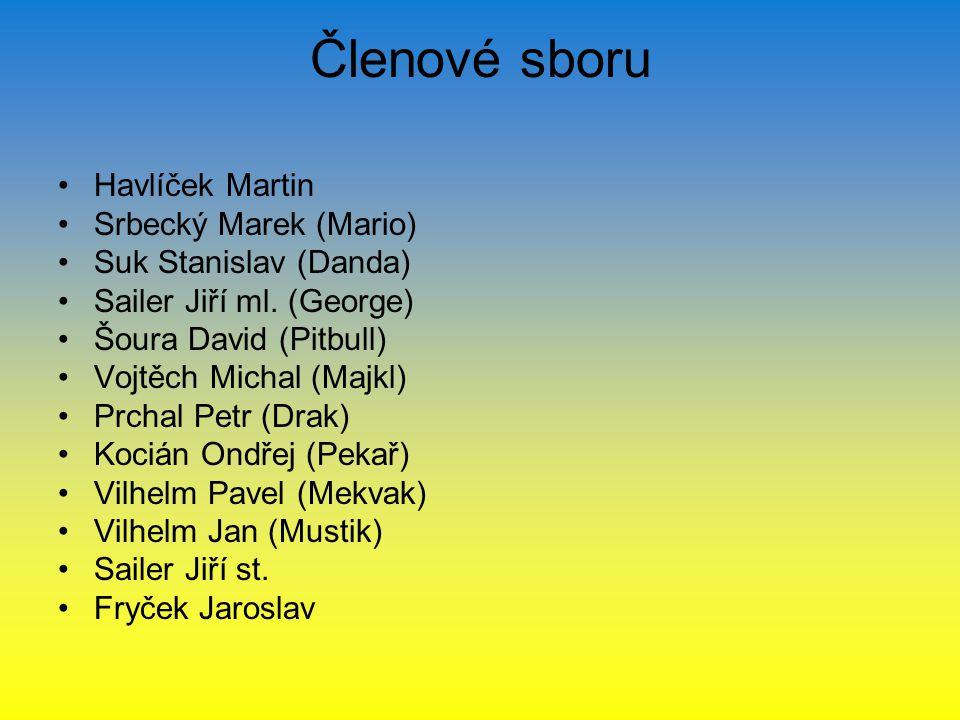 Členové sboru Havlíček Martin Srbecký Marek (Mario) Suk Stanislav (Danda) Sailer Jiří ml.