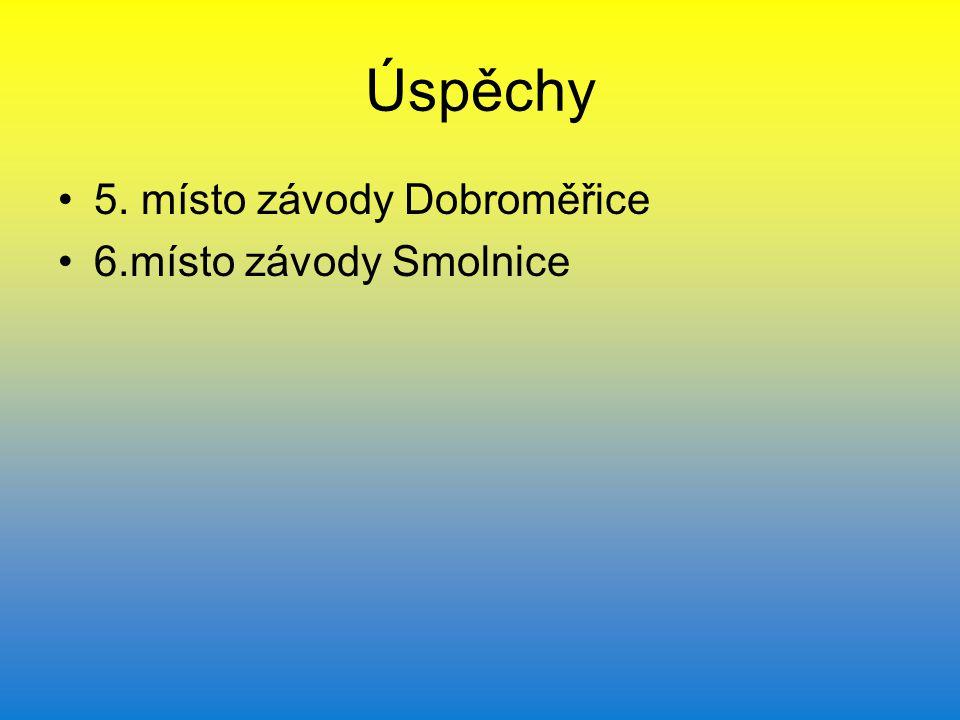 Úspěchy 5. místo závody Dobroměřice 6.místo závody Smolnice