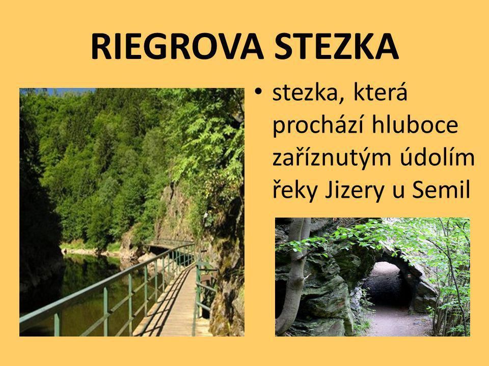 RIEGROVA STEZKA stezka, která prochází hluboce zaříznutým údolím řeky Jizery u Semil