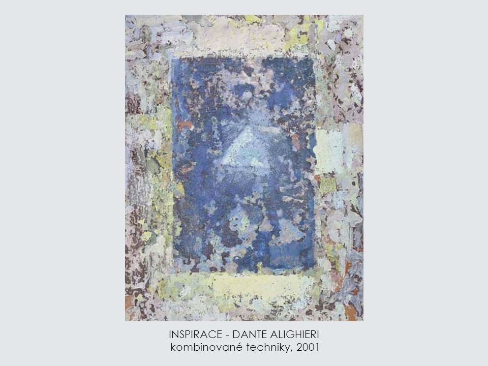 INSPIRACE - DANTE ALIGHIERI kombinované techniky, 2001